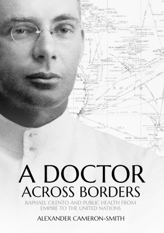 Raphael Cilento, Alexander-Cameron Smith, A Doctor Across Borders, Public Health, St. John's Cemetery Project
